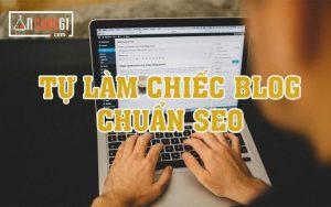 Hướng dẫn cách tự làm một Blog đơn giản chuẩn SEO cho một Newbie